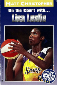 Lisa Leslie: On the Court With... - eBook  -     By: Matt Christopher