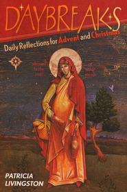 Daybreaks: Daily Reflections for Advent and Christmas (Theme: God's Grace)  -     By: Patricia Livingston