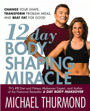 12-Day Body Shaping Miracle: Change Your Shape, Transform Problem Areas, and Beat Fat for Good - eBook  -     By: Michael Thurmond