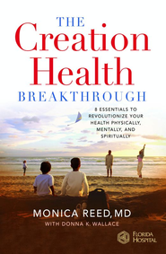 The Creation Health Breakthrough: 8 Essentials to Revolutionize Your Health Physically, Mentally, and Spiritually - eBook  -     By: Monica Reed, Donna K. Wallace