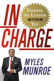 In Charge: Finding the Leader Within You - eBook  -     By: Myles Munroe