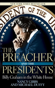 The Preacher and the Presidents: Billy Graham in the White House - eBook  -     By: Nancy Gibbs, Michael Duffy