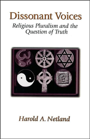 Dissonant Voices: Religious Pluralism & the Question of Truth  -     By: Harold Netland