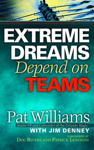 Extreme Dreams Depend on Teams - eBook  -     By: Pat Williams, Jim Denney