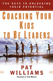 Coaching Your Kids to Be Leaders: The Keys to Unlocking Their Potential - eBook  -     By: Pat Williams