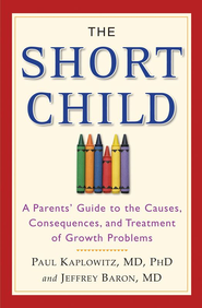 The Short Child: A Parents' Guide to the Causes, Consequences, and Treatment of Growth Problems - eBook  -     By: Paul Kaplowitz, Jeffrey Barron