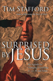 Surprised by Jesus: His Agenda for Changing Everything in A.D. 30 and Today  -     By: Tim Stafford
