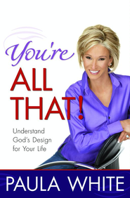 You're All That!: Understand God's Design for Your Life - eBook  -     By: Paula White