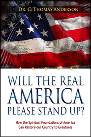 Will The Real America Please Stand Up?: How the Spiritual Foundations of America Can Restore Our Country to Greatness  -     By: Dr. Thomas Anderson