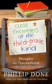 Close Encounters of the Third-Grade Kind: Thoughts on Teacherhood - eBook  -     By: Phillip Done