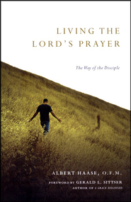 Living the Lord's Prayer: The Way of the Disciple  -     By: Albert Haase