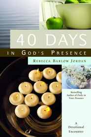 40 Days In God's Presence: A Devotional Encounter - eBook  -     By: Rebecca Barlow Jordan