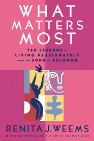 What Matters Most: Ten Lessons in Living Passionately from the Song of Solomon - eBook  -     By: Renita Weems