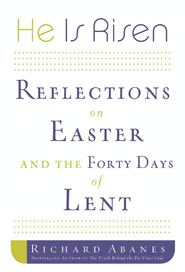 He Is Risen: Reflections on Easter and the Forty Days of Lent - eBook  -     By: Richard Abanes