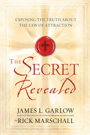 The Secret Revealed: Exposing the Truth About the Law of Attraction - eBook  -     By: James L. Garlow, Rick Marschall