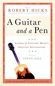 A Guitar and a Pen: Stories by Country Music's Greatest Songwriters - eBook  -     By: Robert Hicks, John Bohlinger