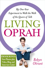 Living Oprah: My One-Year Experiment to Walk the Walk of the Queen of Talk - eBook  -     By: Robyn Barker
