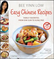 Easy Chinese Recipes: Family Favorites From Dim Sum to Kung Pao  -     By: Bee Yinn Low, Jaden Hair