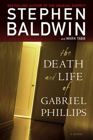 The Death and Life of Gabriel Phillips: A Novel - eBook  -     By: Stephen Baldwin, Mark Tabb