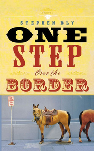 One Step Over the Border: A Novel - eBook  -     By: Stephen Bly