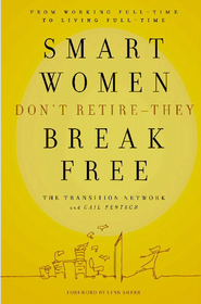 Smart Women Don't Retire - They Break Free: From Working Full-Time to Living Full-Time - eBook  -     By: Transition Network, Gail Rentsch