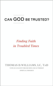 Can God Be Trusted?: Finding Faith in Troubled Times - eBook  -     By: Thomas D. Williams