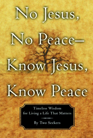 No Jesus, No Peace - Know Jesus, Know Peace: Timeless Wisdom for Living a Life That Matters - eBook  -     By: Two Seekers
