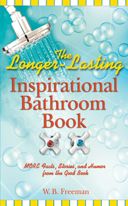 The Longer-Lasting Inspirational Bathroom Book: More Facts, Stories, and Humor from the Good Book - eBook  -     By: W.B. Freeman