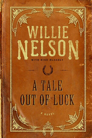 A Tale Out of Luck: A Novel - eBook  -     By: Willie Nelson, Mike Blake