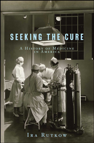 Seeking the Cure: A History of Medicine in America - eBook  -     By: Ira Rutkow M.D.