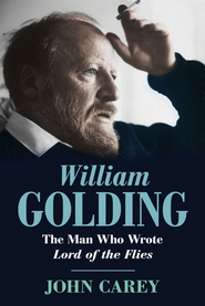 William Golding: The Man Who Wrote Lord of the Flies - eBook  -     By: John Carey