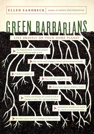 Green Barbarians: Live Bravely on Your Home Planet - eBook  -     By: Ellen Sandbeck