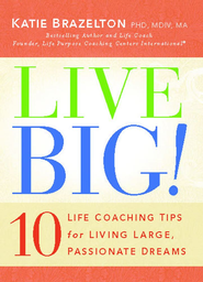 Live Big!: 10 Life Coaching Tips for Living Large, Passionate Dreams - eBook  -     By: Katie Brazelton Ph.D.