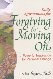 Daily Affirmations for Forgiving & Moving On: Powerful Inspiration for Personal Change  -     By: Tian Dayton