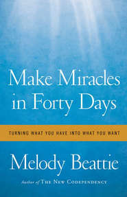 Make Miracles in Forty Days: Turning What You Have into What You Want - eBook  -     By: Melody Beattie