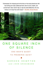 One Square Inch of Silence: One Man's Search for Natural Silence in a Noisy World - eBook  -     By: Gordon Hempton, John N. Grossmann