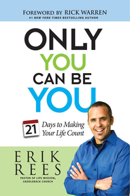Only You Can Be You: 21 Days to Making Your Life Count - eBook  -     By: Erik Rees