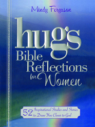 Hugs Bible Reflections for Women: 52 Inspirational Studies and Stories to Draw You Closer to God - eBook  -     By: Mindy Ferguson