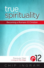 True Spirituality: Becoming a Romans 12 Christian - eBook   -     By: Chip Ingram