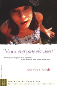 Mom, Everyone Else Does!: Becoming Your Daughter's Ally in Responding to Peer Pressure to Drink, Smoke, and Use Drugs  -     By: Sharon A. Hersh