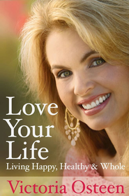 Love Your Life: Living Happy, Healthy, and Whole - eBook  -     By: Victoria Osteen