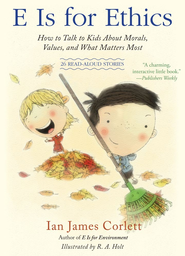 E Is for Ethics: How to Talk to Kids About Morals, Values, and What Matters Most - eBook  -     By: Ian James Corlett