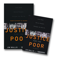 Justice for the Poor Pack: Love God Serve People Change the World, Participant's Guide and DVD  -     By: Jim Wallis
