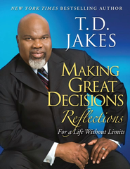 Making Great Decisions Reflections: For a Life Without Limits - eBook  -     By: T.D. Jakes