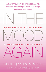 In the Mood Again: Use the Power of Healthy Hormones to Reboot Your Sex Life - at Any Age - eBook  -     By: Genie James M.M.SC., C.W. Randolph Jr. M.D.