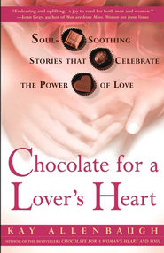 Chocolate for a Lover's Heart: Soul-Soothing Stories that Celebrate the Power of Love - eBook  -     By: Kay Allenbaugh