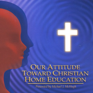 Our Attitude Toward Christian Home Education, Audiobook on CD   -     By: Michael J. McHugh