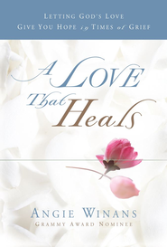 A Love that Heals: Letting God's Love Give You Hope in Times of Grief - eBook  -     By: Angie Winans