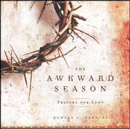 The Awkward Season: Prayers for Lent  -     By: Pamela C. Hawkins