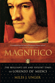 Magnifico: The Brilliant Life and Violent Times of Lorenzo de' Medici - eBook  -     By: Miles J Unger